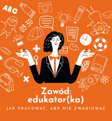 Zawód: edukator(ka). Jak pracować, aby niezwariować