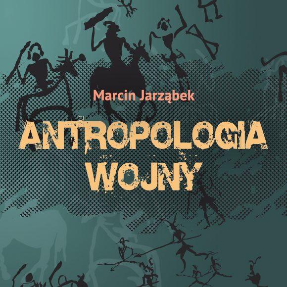 """Marcin Jarząbek - """"Antropologia wojny"""""""
