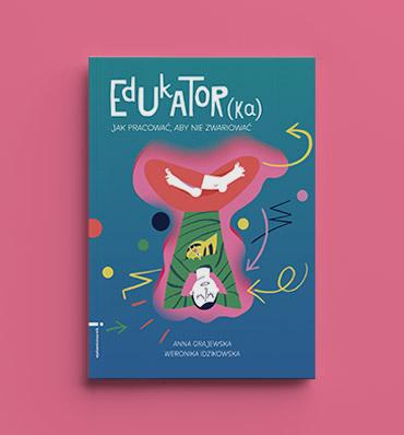 """ilustrowana okładka książki """"Edukator(ka). Jak pracować, aby nie zwariować"""" przedstawiająca postać do góry nogami - ręce za głową, kotek na brzuchu, nogi splecione jak w pozycji kwiatu lotosu"""