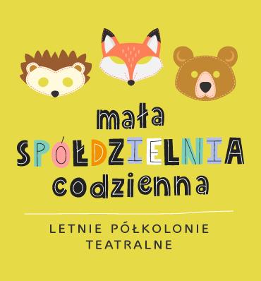 """""""Mała Spółdzielnia Codzienna"""", czyli letnie półkolonie teatralne dla dzieci imłodzieży"""